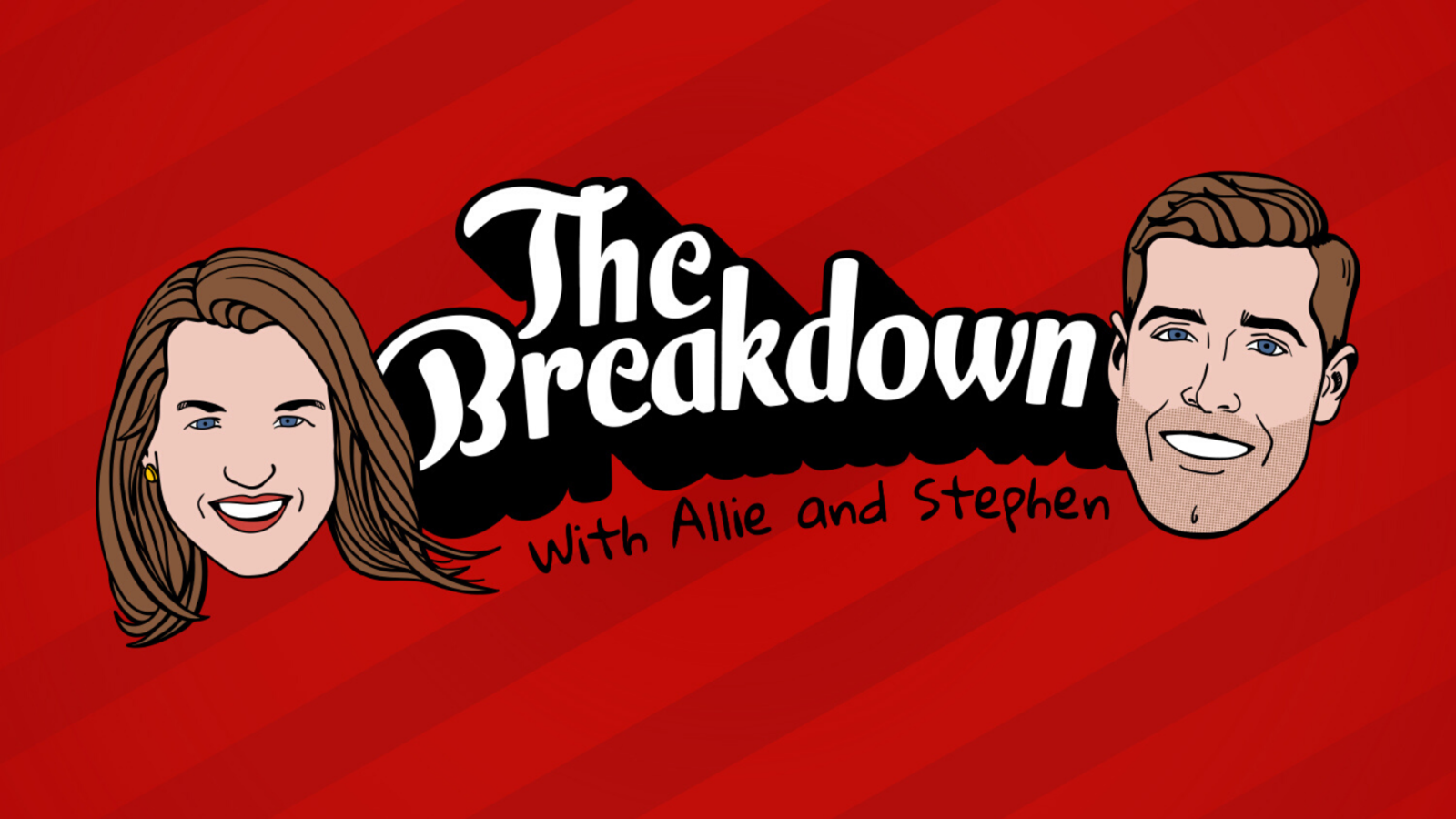 The Breakdown with Allie and Stephen