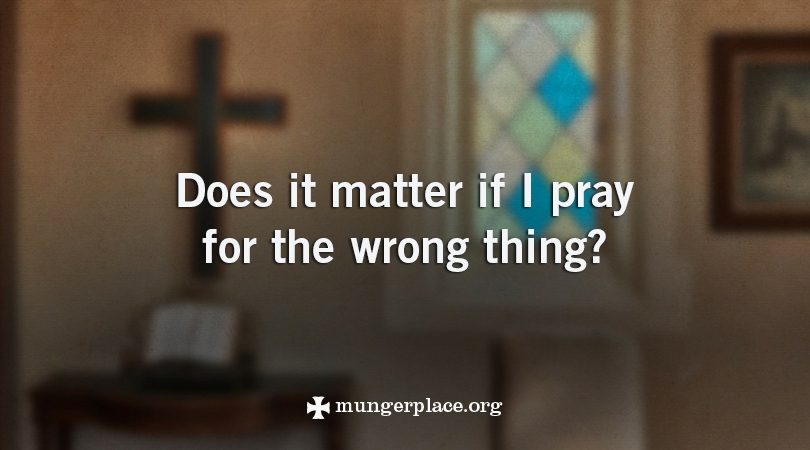 Does it matter if I pray for the wrong thing?